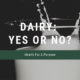 Dairy - Yes or No?